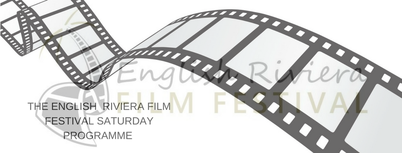 THE ENGLISH RIVIERA FILM FESTIVAL SATURDAY PROGRAMME